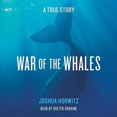 War of the Whales: A True Story Audiobook, by Joshua Horwitz