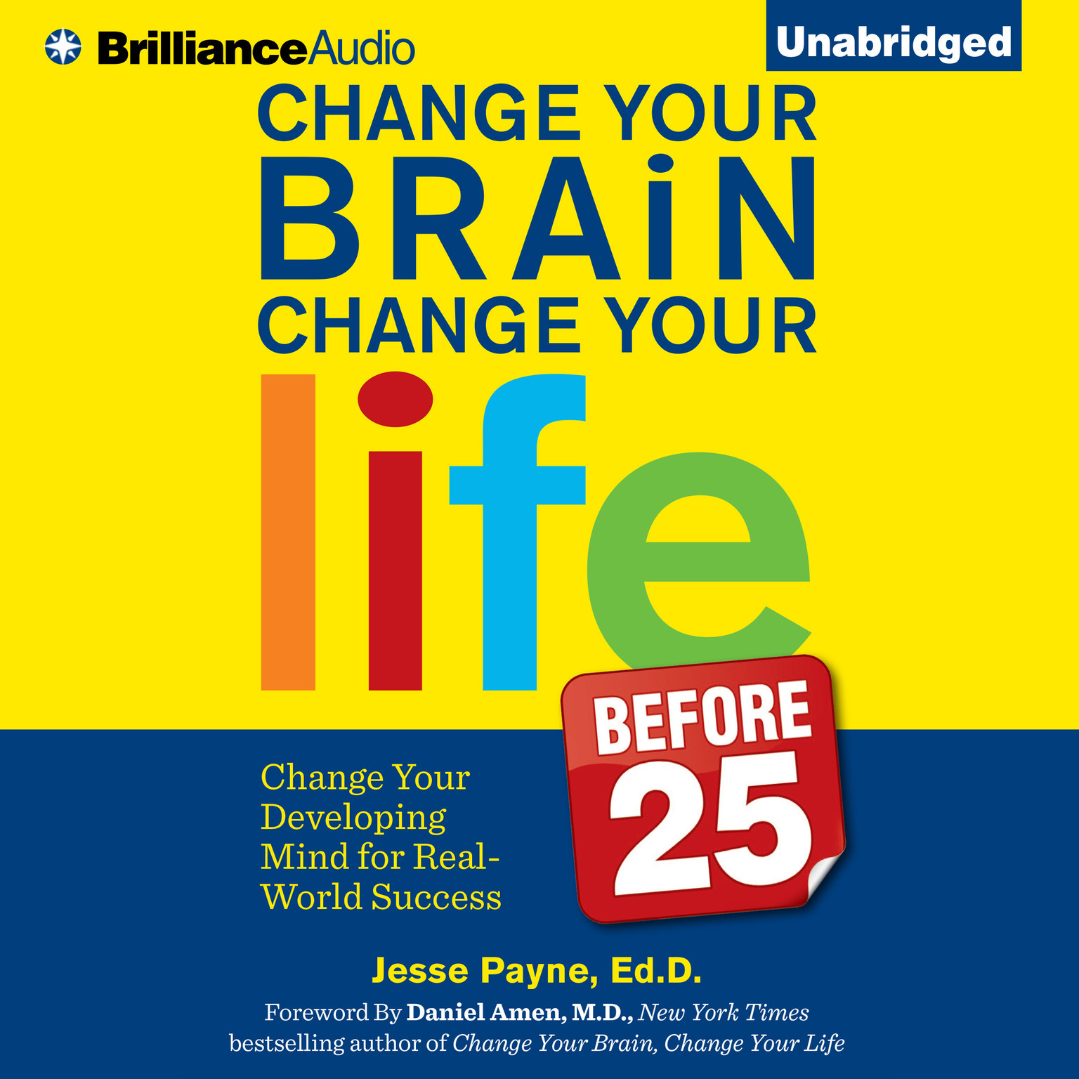 Printable Change Your Brain, Change Your Life (Before 25): Change Your Developing Mind for Real-World Success Audiobook Cover Art