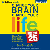 Change Your Brain, Change Your Life (Before 25): Change Your Developing Mind for Real World Success, by Jesse Payne, Jesse Payne, Ed.D.