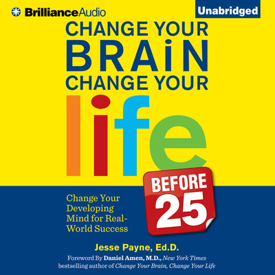 Change Your Brain, Change Your Life (Before 25): Change Your Developing Mind for Real-World Success Audiobook, by