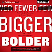 Fewer, Bigger, Bolder: From Mindless Expansion to Focused Growth Audiobook, by Sanjay Khosla