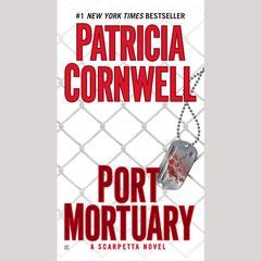 Port Mortuary: Scarpetta (Book 18) Audiobook, by Patricia Cornwell