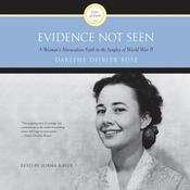Evidence Not Seen: A Womans Miraculous Faith in the Jungles of World War II, by Darlene  Deibler Rose