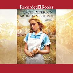 All Things Hidden Audiobook, by Tracie Peterson, Kimberley Woodhouse