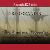 The Empire of Necessity: Slavery, Freedom, and Deception in the New World Audiobook, by Greg Grandin