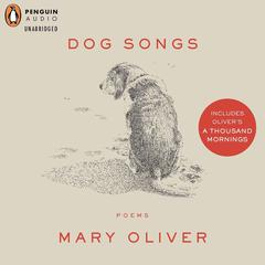 Dog Songs: Deluxe Edition Audiobook, by Mary Oliver
