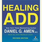 Healing ADD Revised Edition: The Breakthrough Program that Allows You to See and Heal the 7 Types of ADD, by Daniel G. Amen