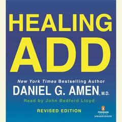 Healing ADD Revised Edition: The Breakthrough Program that Allows You to See and Heal the 7 Types of ADD Audiobook, by Daniel G. Amen