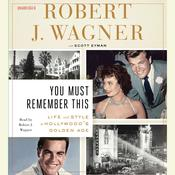 You Must Remember This: Life and Style in Hollywood's Golden Age Audiobook, by Robert J. Wagner
