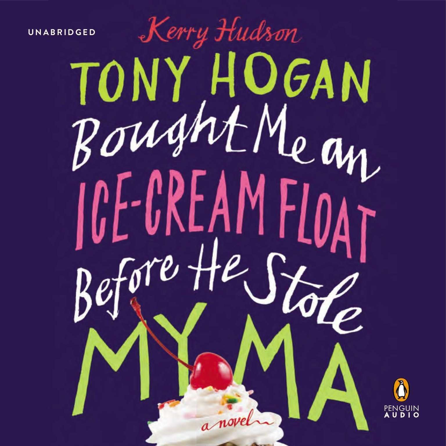 Printable Tony Hogan Bought Me an Ice-Cream Float Before He Stole My Ma: A Novel Audiobook Cover Art