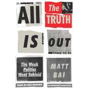 All the Truth Is Out: The Week Politics Went Tabloid Audiobook, by Matt Bai