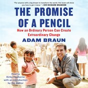 The Promise of a Pencil: How an Ordinary Person Can Create Extraordinary Change, by Adam Braun