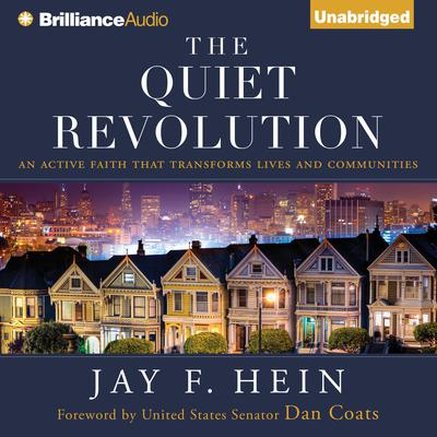 The Quiet Revolution: An Active Faith That Transforms Lives and Communities Audiobook, by Jay F. Hein