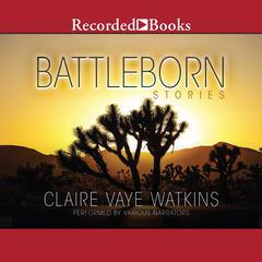 Battleborn: Stories Audiobook, by Claire Vaye Watkins