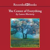 The Center of Everything: A Novel Audiobook, by Laura Moriarty