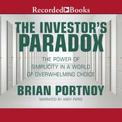 The Investor's Paradox: The Power of Simplicity in a World of Overwhelming Choice, by Brian Portnoy