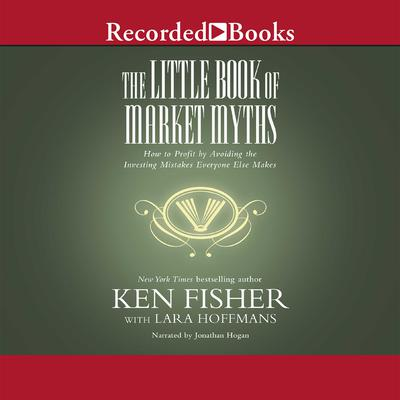 The Little Book of Market Myths: How to Profit by Avoiding the Investing Mistakes Everyone Else Makes Audiobook, by