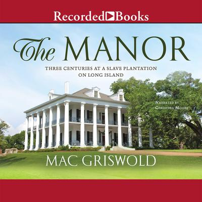 The Manor: Three Centuries at a Slave Plantation on Long Island Audiobook, by Mac Griswold