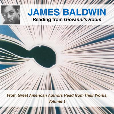 James Baldwin Reading from Giovanni's Room: From Great American Authors Read from Their Works, Volume 1 Audiobook, by James Baldwin