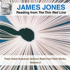 James Jones Reading from The Thin Red Line: From Great American Authors Read from Their Works, Volume 2 Audiobook, by James Jones