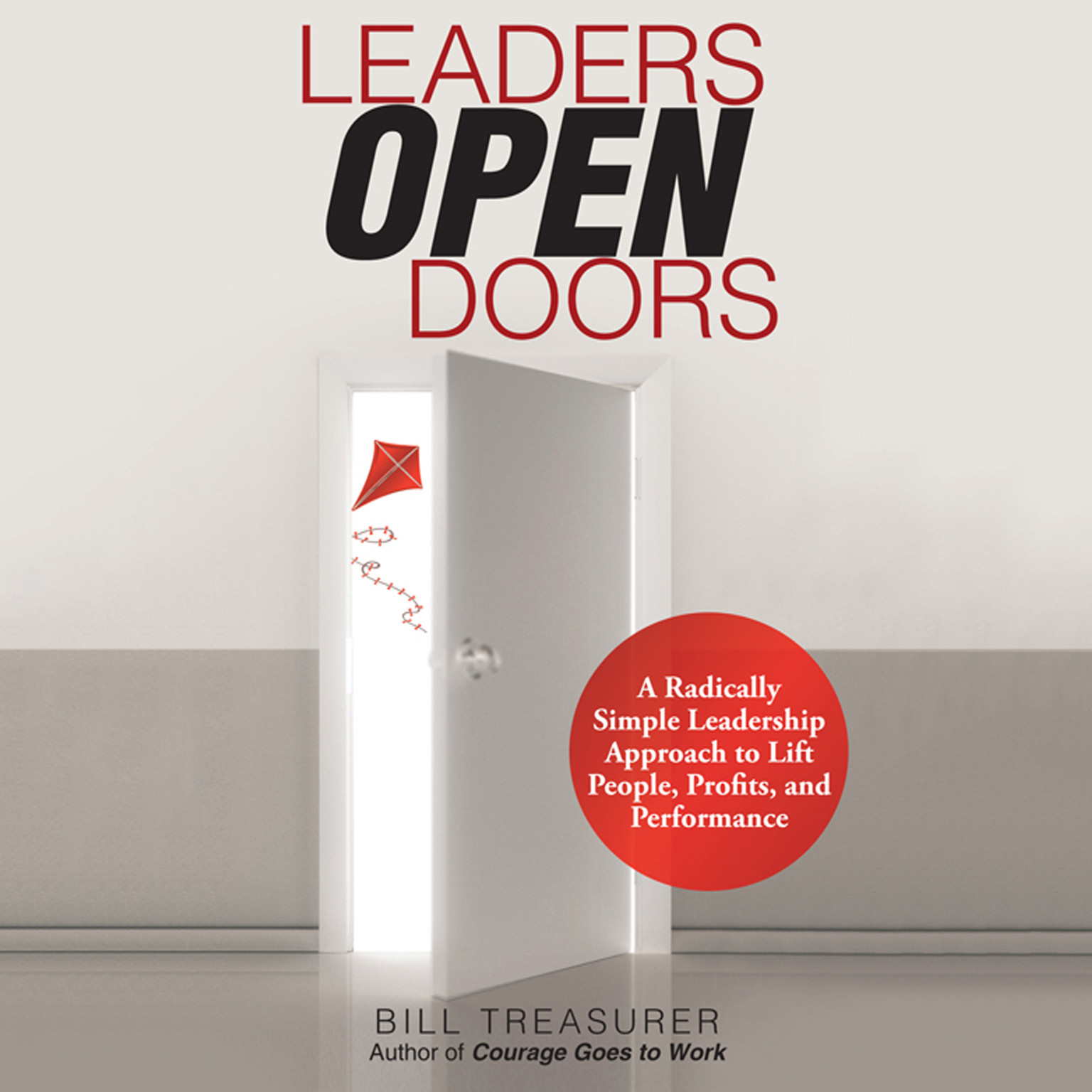 Printable Leaders Open Doors: A Radically Simple Leadership Approach to Lift People, Profits, and Performance Audiobook Cover Art