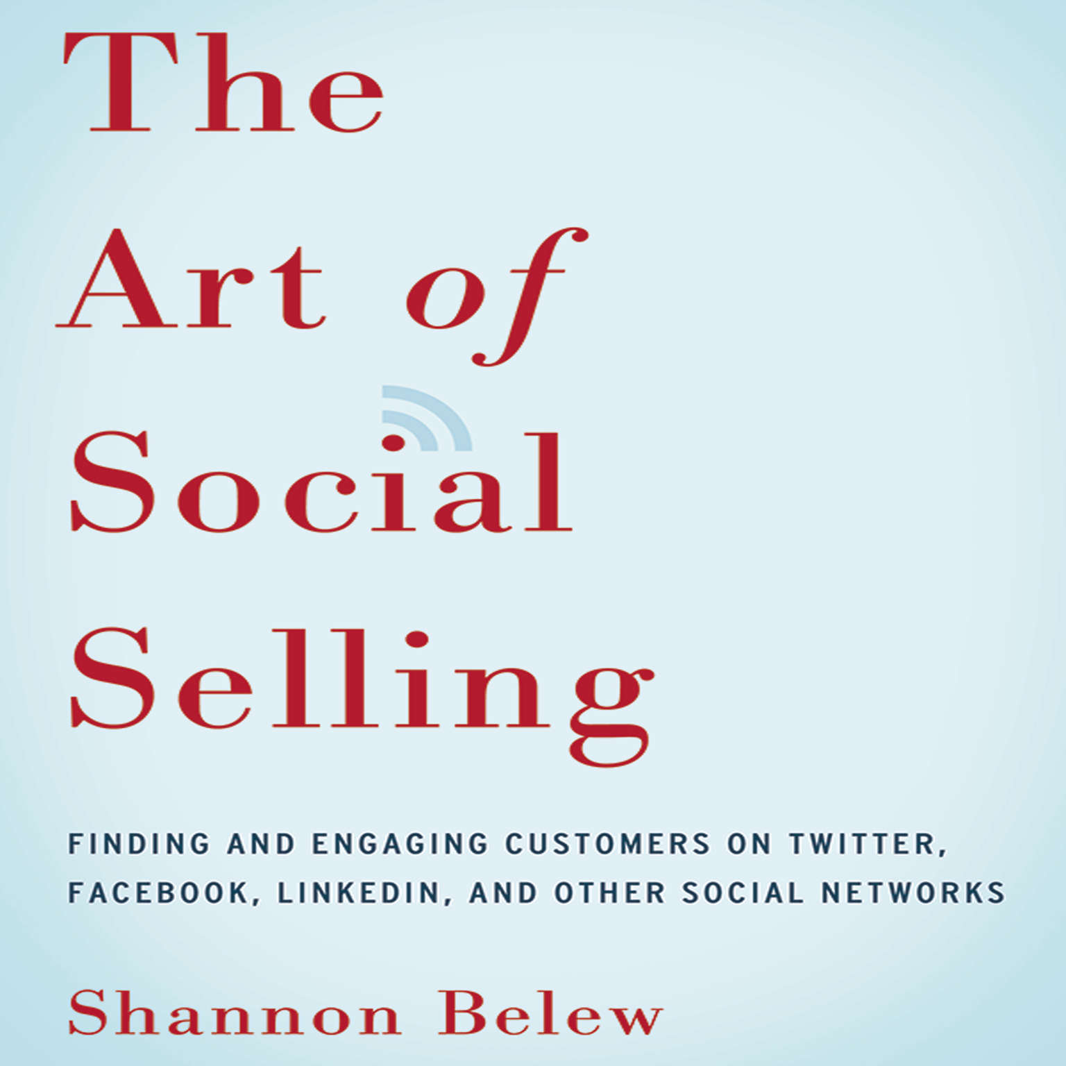 Printable The Art of Social Selling: Finding and Engaging Customers on Twitter, Facebook, LinkedIn, and Other Social Networks Audiobook Cover Art