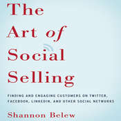 The Art of Social Selling: Finding and Engaging Customers on Twitter, Facebook, LinkedIn, and Other Social Networks, by Shannon Belew