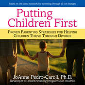 Putting Children First: Proven Parenting Strategies for Helping Children Thrive Through Divorce Audiobook, by JoAnne Pedro-Carroll