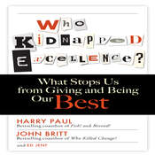 Who Kidnapped Excellence?: What Stops Us from Giving and Being Our Best Audiobook, by Harry Paul