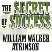 The Secret of Success: Self Healing by Thought Force, by William Walker Atkinson