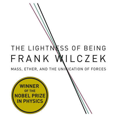 The Lightness Being: Mass, Ether, and the Unification of Forces Audiobook, by Frank Wilczek