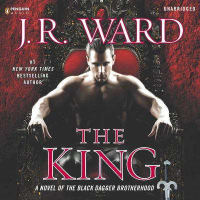 The King: A Novel of the Black Dagger Brotherhood Audiobook, by J. R. Ward
