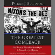 The Greatest Comeback: How Richard Nixon Rose from Defeat to Create the New Majority Audiobook, by Patrick J. Buchanan