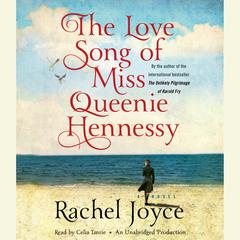 The Love Song of Miss Queenie Hennessy: A Novel Audiobook, by Rachel Joyce