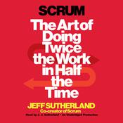 Scrum: The Art of Doing Twice the Work in Half the Time, by Jeff Sutherland