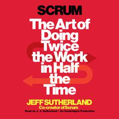 Scrum: The Art of Doing Twice the Work in Half the Time Audiobook, by Jeff Sutherland