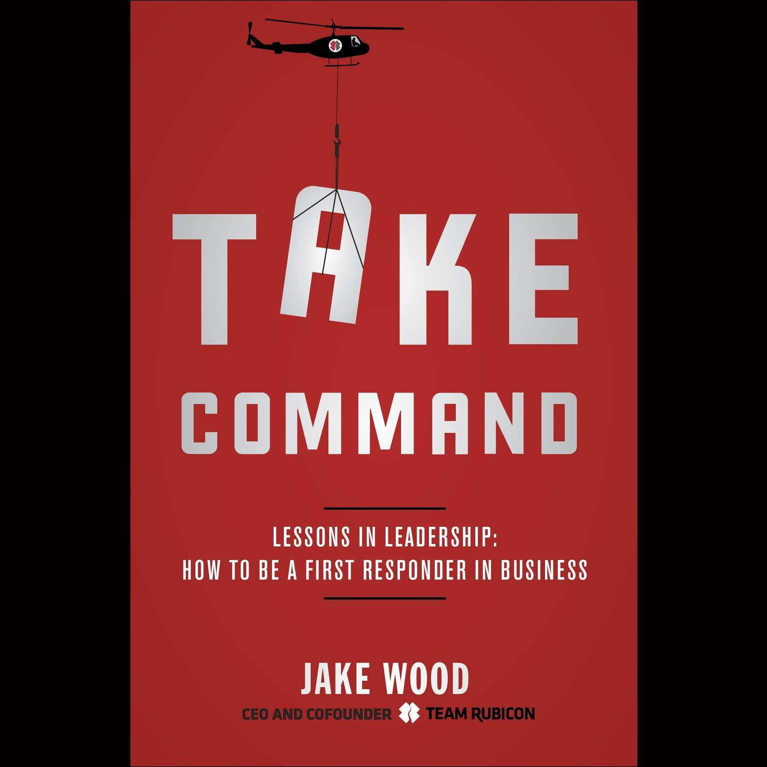 Printable Take Command: Lessons in Leadership: How to Be a First Responder in Business Audiobook Cover Art