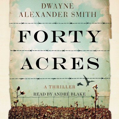Forty Acres: A Thriller Audiobook, by