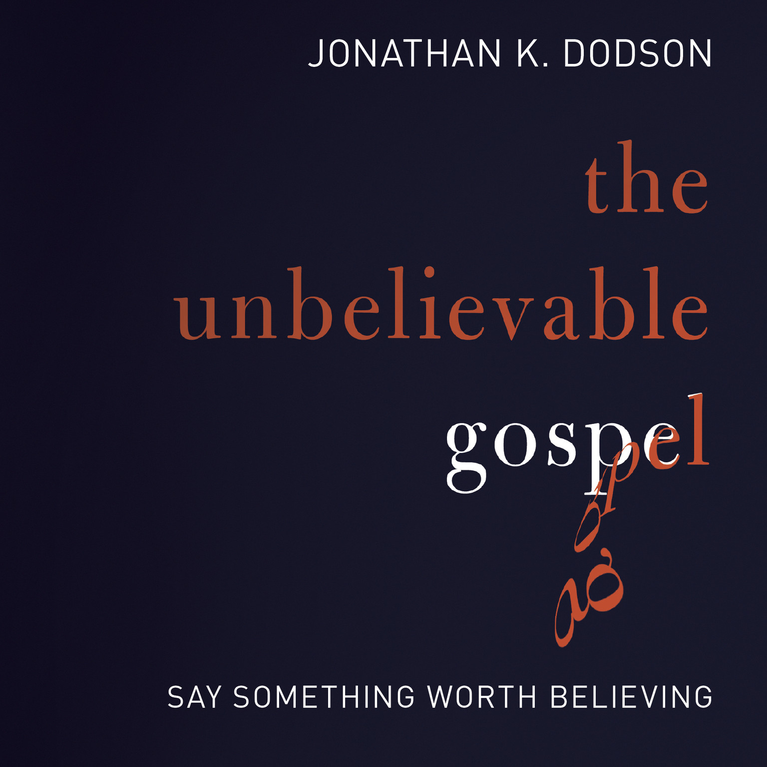 Printable The Unbelievable Gospel: Say Something Worth Believing Audiobook Cover Art