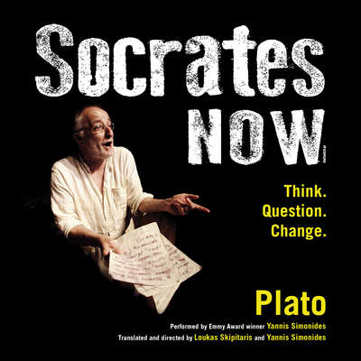 Socrates Now: Think. Question. Change. Audiobook, by Plato