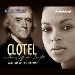 Clotel: or, The President's Daughter Audiobook, by William Wells Brown