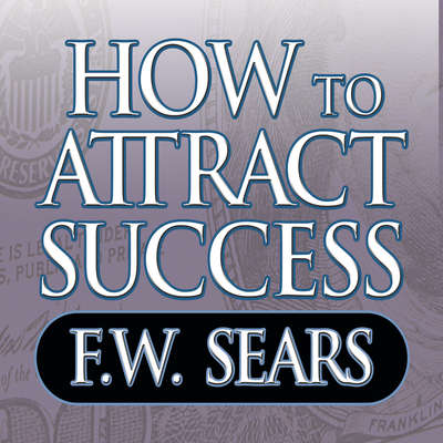 How to Attract Success Audiobook, by F. W. Sears