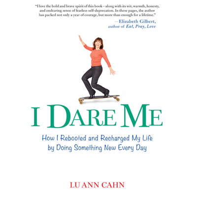 I Dare Me: How I Rebooted and Recharged My Life by Doing Something New Every Day Audiobook, by Lu Ann Cahn