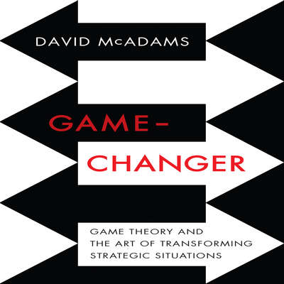 Game-Changer: Game Theory and the Art of Transforming Strategic Situations Audiobook, by David McAdams