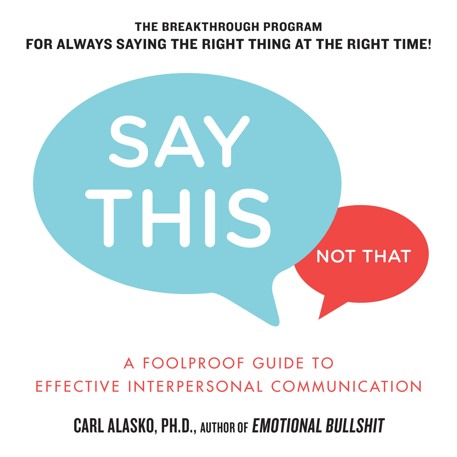 Printable Say This, Not That: A Foolproof Guide to Effective Interpersonal Communication Audiobook Cover Art