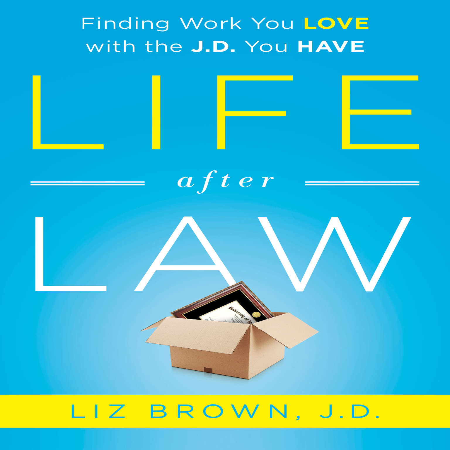 Printable Life After Law: Finding Work You Love with the J.D. You Have Audiobook Cover Art