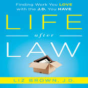 Life After Law: Finding Work You Love with the J.D. You Have, by Liz Brown