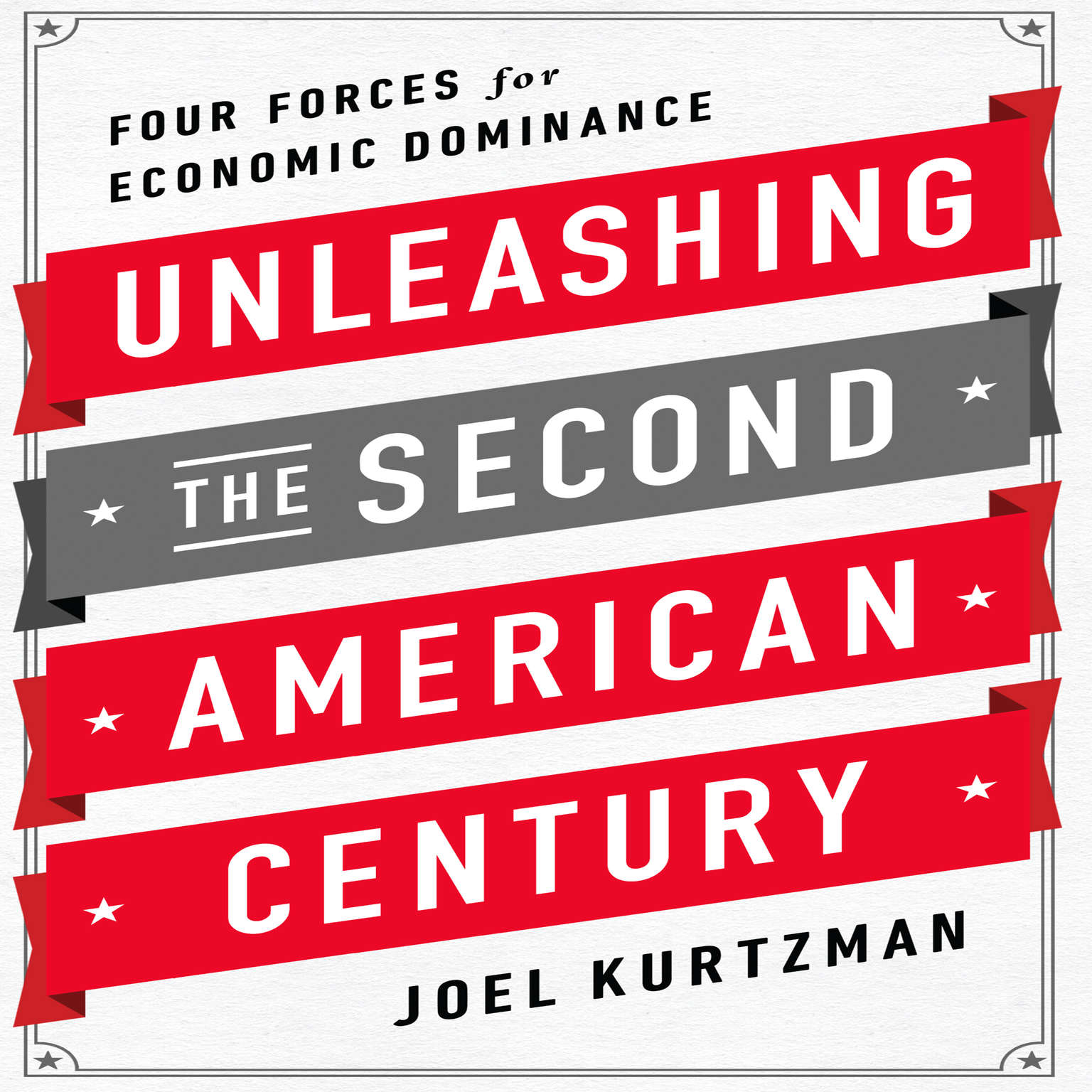Printable Unleashing the Second American Century: Four Forces for Economic Dominance Audiobook Cover Art