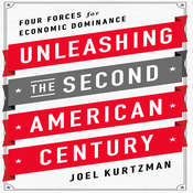 Unleashing the Second American Century: Four Forces for Economic Dominance Audiobook, by Joel Kurtzman