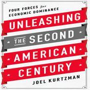 Unleashing the Second American Century, by Joel Kurtzman